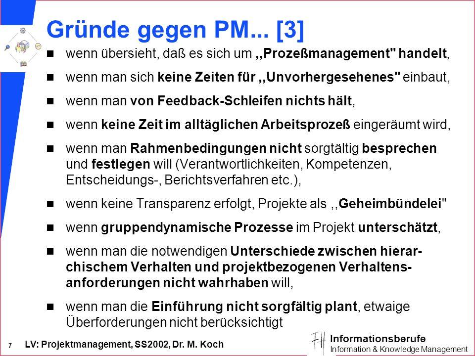 Gründe gegen PM... [3] wenn übersieht, daß es sich um ,,Prozeßmanagement handelt, wenn man sich keine Zeiten für ,,Unvorhergesehenes einbaut,